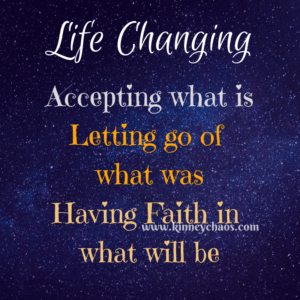 Life changing quote. Accepting what is, letting go of what was, having faith in what will be.